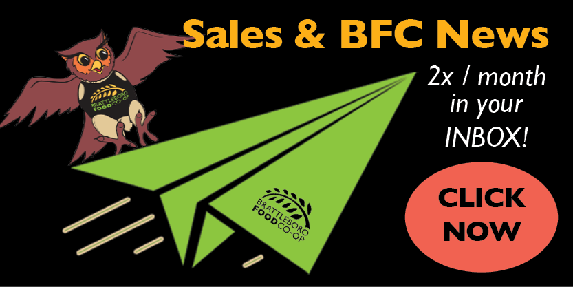 click for Click to receive news and sales from the Brattleboro Food Co-op twice monthly by email